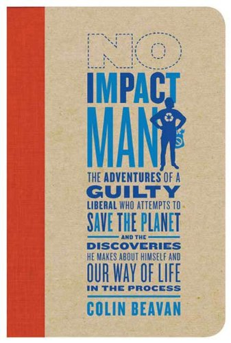no-impact-man-the-adventures-of-a-guilty-liberal-who-attempts-to-save-the-planet-and-the-discoveries