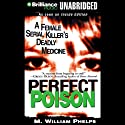 Perfect Poison: A Female Serial Killer's Deadly Medicine (       UNABRIDGED) by M. William Phelps Narrated by J. Charles