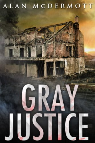<strong>Fast-Paced Bestseller From Alan McDermott With Over 265 Rave Reviews & Totally Free! <em>Gray Justice (Tom Gray #1)</em> is Now Free For a Limited Time - So Hurry!</strong>