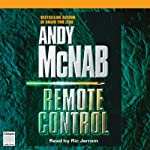 Remote Control (       UNABRIDGED) by Andy McNab Narrated by Ric Jerrom