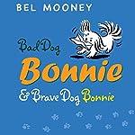 Bad Dog Bonnie & Brave Dog Bonnie | Bel Mooney