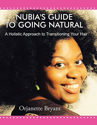 Nubia's Guide to Going Natural: A Holistic Approach to Transitioning Your Hair, by Orjanette Bryant