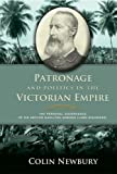 img - for Patronage and Politics in the Victorian Empire: The Personal Governance of Sir Arthur Hamilton Gordon (Lord Stanmore), Student Edition book / textbook / text book