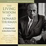 The Living Wisdom of Howard Thurman: A Visionary for Our Time | Howard Thurman