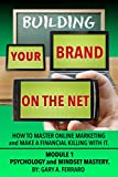 img - for Building Your Brand On The Net - Psychology & Mindset Mastery: How To Master Online Marketing and Make a Financial Killing With It. book / textbook / text book