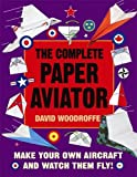 Complete Paper Aviator (Make a Model) (1849015589) by Woodroffe