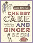 Cherry Cake and Ginger Beer: A Golden...