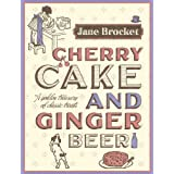 Cherry Cake and Ginger Beer: A Golden Treasury of Classic Treatsby Jane Brocket