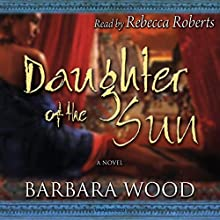 Daughter of the Sun Audiobook by Barbara Wood Narrated by Rebecca Roberts