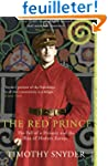 The Red Prince: The Fall of a Dynasty...