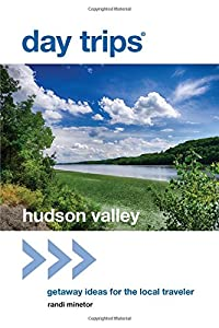 Day Trips® Hudson Valley: Getaway Ideas for the Local Traveler (Day Trips Series)