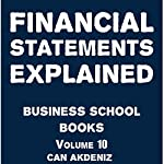 Financial Statements Explained: Business School Books Volume 10 | Can Akdeniz