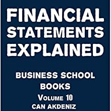 Financial Statements Explained: Business School Books Volume 10 (       UNABRIDGED) by Can Akdeniz Narrated by Saethon Williams