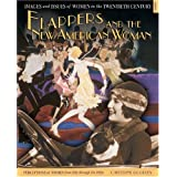 Flappers and the New American Woman: Perceptions of Women from 1918 Through the 1920s (Images and Issues of Women in the Twentieth Century) ~ Catherine Gourley