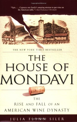 The House of Mondavi: The Rise and Fall of an American Wine Dynasty PDF