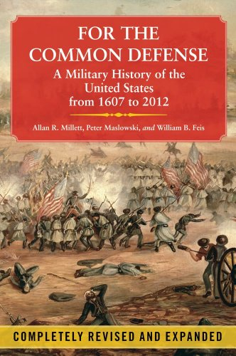 For the Common Defense: A Military History of the United States from 1607 to 2012, 3rd Edition PDF