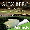 Am Anfang war der Tod Hörbuch von Alex Berg Gesprochen von: Detlef Bierstedt