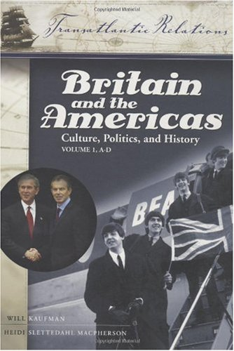 Britain and the Americas: Culture, Politics, and History 3 Vols: Britain and the Americas [3 volumes]: Culture, Politics, and History (Transatlantic Relations)