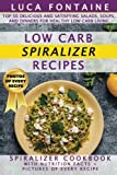 Low Carb Spiralizer Recipes: Top 50 Delicious and Satisfying Salads, Soups, and Dinners for Healthy Low Carb Living; Spiralizer Cookbook with Nutrition Facts + Pictures of Every Recipe