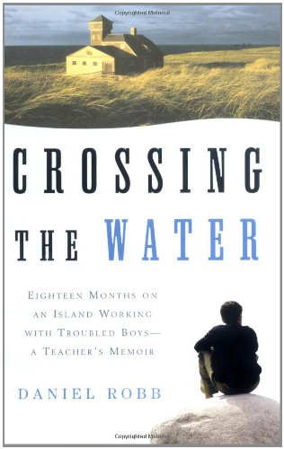 Crossing The Water: Eighteen Months On An Island Working With Troubled Boys-A Teacher'S Memoir front-1059943