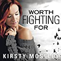 Worth Fighting For Audiobook by Kirsty Moseley Narrated by Caitlin Elizabeth, Michael Crouch