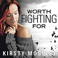 Worth Fighting For | Livre audio Auteur(s) : Kirsty Moseley Narrateur(s) : Caitlin Elizabeth, Michael Crouch