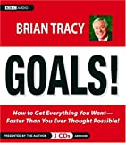 Brian Tracy Goals!: How to Get Everything You Want-Faster Than You Ever Thought Possible
