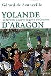 Yolande d'Aragon: La reine qui a gagn...