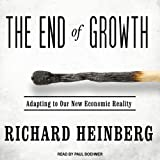 The End of Growth: Adapting to Our New Economic Reality ~ Richard Heinberg