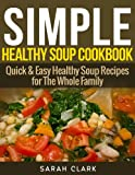 img - for Simple Healthy Soup Recipes Quick & Easy Healthy Soup Recipes For The Whole Family book / textbook / text book