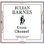 Cross Channel | Julian Barnes