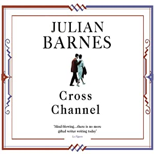 Cross Channel | [Julian Barnes]