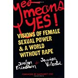 Yes Means Yes!: Visions of Female Sexual Power and A World Without Rape ~ Jessica Valenti
