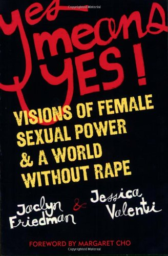 Yes Means Yes!: Visions of Female Sexual Power and A...