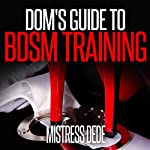 Dom's Guide to BDSM Training |  Mistress Dede