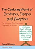 img - for The Confusing World of Brothers, Sisters and Adoption: The Adoption Club Therapeutic Workbook on Siblings book / textbook / text book