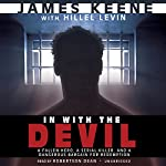 In with the Devil: A Fallen Hero, a Serial Killer, and a Dangerous Bargain for Redemption | James Keene,Hillel Levin