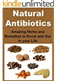 Natural Antibiotics: Amazing Herbs and Remedies to Know and Use in your Life: (Natural Remedies, Cures, Herbs, Essential Oils, Antibiotics, Natural Medicine) (English Edition)