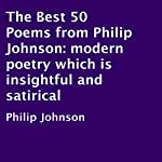 The Best 50 Poems from Philip Johnson: Modern Poetry Which Is Insightful and Satirical | Philip Johnson