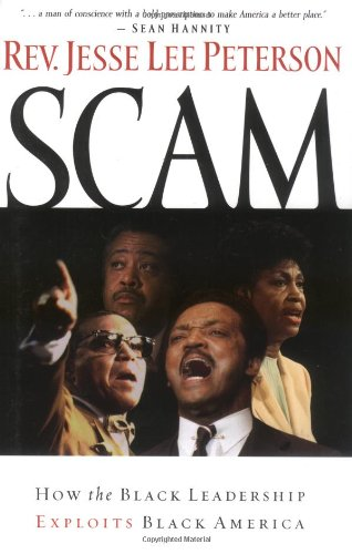 Scam: How the Black Leadership Exploits Black America: Rev. Jesse Lee Peterson: 9780785263319: Amazon.com: Books