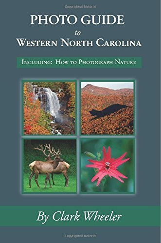 Photo Guide to Western North Carolina: Including: How to Photograph Nature by Clark Wheeler (2015-01-18) PDF