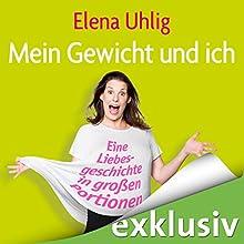 Mein Gewicht und ich: Eine Liebesgeschichte in großen Portionen Hörbuch von Elena Uhlig Gesprochen von: Elena Uhlig