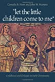 img - for Let the Little Children Come to Me: Childhood and Children in Early Christianity book / textbook / text book