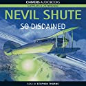 So Disdained (       UNABRIDGED) by Nevil Shute Narrated by Stephen Thorne