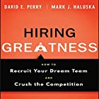 Hiring Greatness: How to Recruit Your Dream and Crush the Competition Hörbuch von David E. Perry, Mark J. Haluska Gesprochen von: Steven Menasche