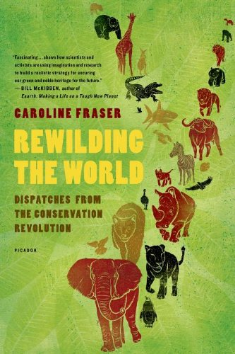 Rewilding the World: Dispatches from the Conservation...
