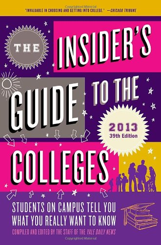 The Insider's Guide to the Colleges, 2013: Students on Campus Tell You What You Really Want to Know