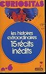 Curiositas n° 6. les histoires extraordinaires de la vie des hommes. 15 recits inedits. par Clerc