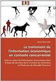 Le traitement de l'information économique en contexte concurrentiel: Mise en valeur de l'information économique dans la base de données de la Chambre de Commerce et d'industrie de Marseille Provence...