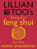 Lillian Too's Flying Star Feng Shui For The Master Practitioner (Lillian Too's Feng Shui in Small Doses)